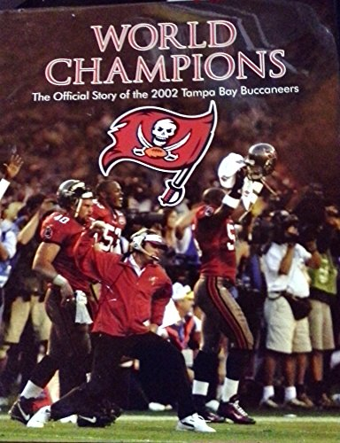 World Champions the Official Story of the 2002 Tampa Bay Buccaneers (2002 Super Bowl Champions)