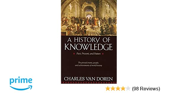 A history of knowledge past present and future charles van doren a history of knowledge past present and future charles van doren 8601300232638 amazon books fandeluxe Choice Image