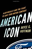 American Icon: Alan Mulally and the Fight to Save Ford Motor Company by Bryce G. Hoffman (2012-06-29)
