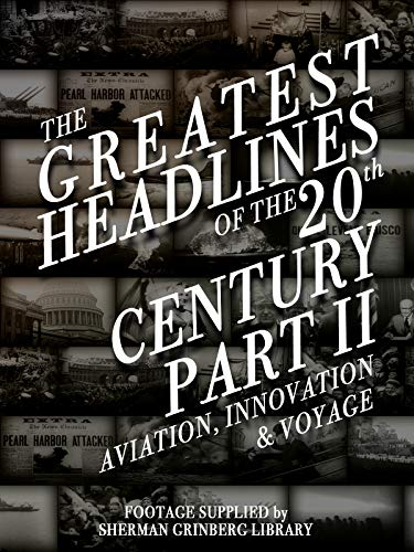 The Greatest Headlines Of The 20th Century Part 2 Aviation Innovation and Voyage