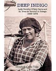 Deep Indigo: Lady Dorothy D'Oyly Carte and St. Yves de Verteuil in Tobago 1933-1978