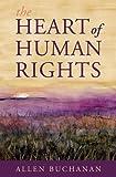 The Heart of Human Rights, Allen Buchanan, 0199325383