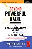 Beyond Powerful Radio: A Communicator's Guide to the Internet Age―News, Talk, Information & Personality for Broadcasting, Podcasting, Internet, Radio