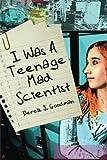 I Was a Teenage Mad Scientist, Derek Goodman, 149057655X