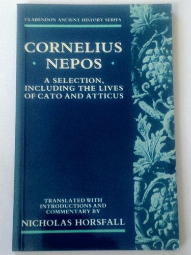 Cornelius Nepos: A Selection, including the Lives of Cato and Atticus (Clarendon Ancient History Series)