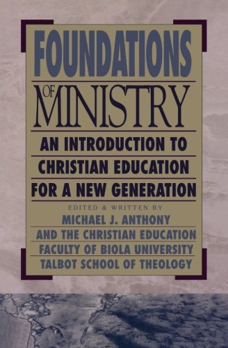 Foundations Of Ministry  An Introduction To Christian Education For A New Generation  Bridgepoint Books