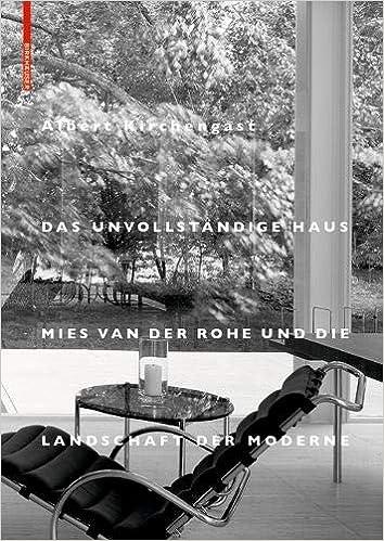 Das Unvollständige Haus Mies Van Der Rohe Und Die Landschaft Der