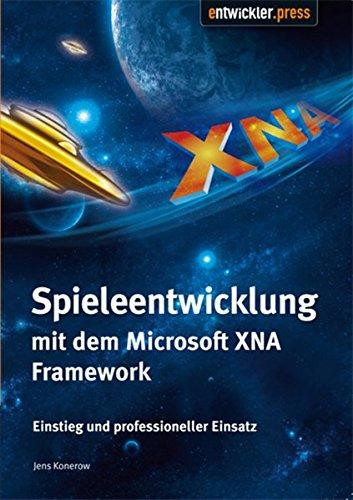 Spieleentwicklung mit dem Microsoft XNA Framework: Einstieg und professioneller Einsatz