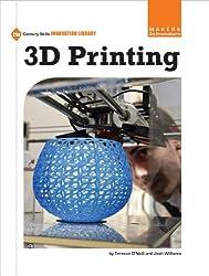 3D Printing (21st Century Skills Innovation Library: Makers as Innovators)