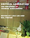 Critical Laboratory : The Writings of Thomas Hirschhorn, Hirschhorn, Thomas, 0262019256