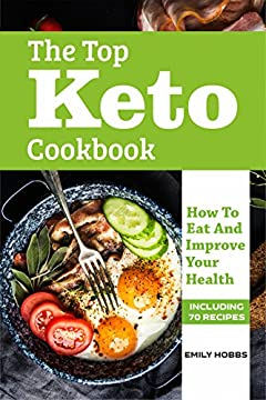 The Top Keto Cookbook: How To Eat And Improve Your Health