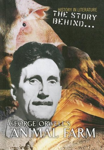 The Story Behind George Orwell's Animal Farm (History in Literature)