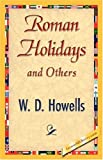 Roman Holidays and Others, W.D. Howells, 1421845784