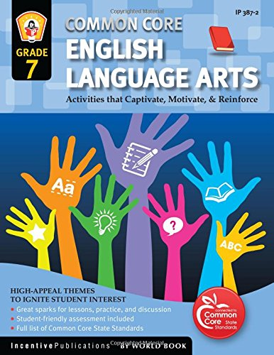 Common Core Language Arts & Literacy Grade 7: Activities That Captivate, Motivate & Reinforce