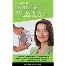 Comment Négocier son Salaire: Découvrez Les règles de base de la négociation de salaire. Optimisez votre négociation de salaire que vous soyez en poste ou en recherche d'emploi. (French Edition)