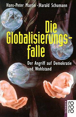 Die Globalisierungsfalle: Der Angriff auf Demokratie und Wohlstand