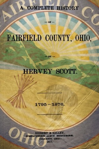 A Complete History Of Fairfield County, Ohio: 1795-1876 by Hervey Scott - Fairfield Mall Shopping