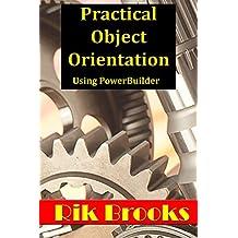 Practical Object Orientation: Using PowerBuilder 12