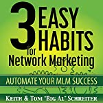 3 Easy Habits for Network Marketing: Automate Your MLM Success | Keith Schreiter,Tom