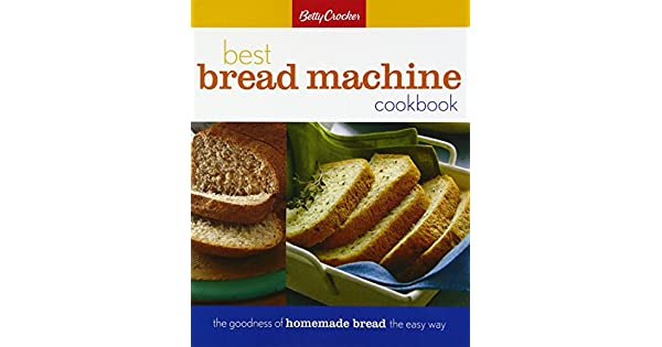 Amazon.com: Betty Crocker Best Bread Machine Cookbook: The ...