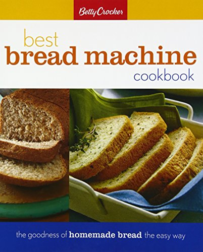 Betty Crocker Best Bread Machine Cookbook: The Goodness of Homemade Bread the Easy Way (Betty Crocker Cooking) by Betty Crocker
