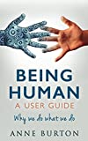Being Human – A User Guide: Why we do what we do (Being Human Today Book 1)