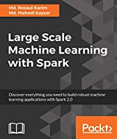 Large Scale Machine Learning with Spark Front Cover