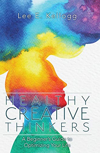 Healthy Creative Thinkers: A Beginner's Guide to Optimizing Your Life (English Edition)