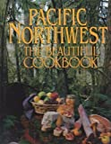 Pacific Northwest the Beautiful Cookbook: Authentic Recipes from the Pacific Northwest (Beautiful Cookbook) by Kathy Casey front cover