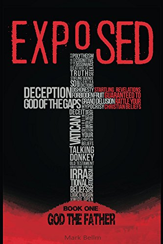 Exposed / Book One:  God the Father: Startling Revelations Guaranteed to Rattle Your Christian Beliefs (God Rattle)