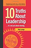 : 10 Truths About Leadership: ... It's Not Just About Winning