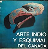 img - for Indian and Eskimo Art of Canada: Arte Indio Y Esquimal del Canada book / textbook / text book