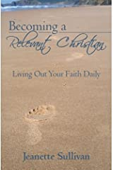Becoming A Relevant Christian: Living Out Your Faith Daily