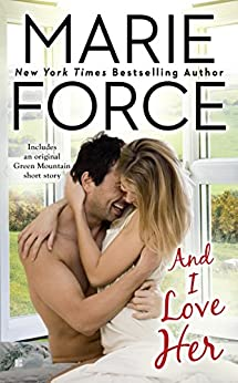 And I Love Her (A Green Mountain Romance Book 4) by [Force, Marie]
