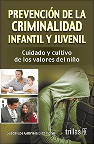 Prevención de la Criminalidad Infantil y Juvenil: GUADALUPE GABRIELA DIAZ FLORES: 9786071714688: Amazon.com: Books