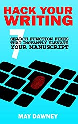 Hack Your Writing: Seven Search Function Fixes That Instantly Elevate Your Manuscript (Get Ready To Publish)