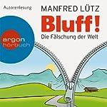 Bluff!: Die Fälschung der Welt   Manfred Lütz