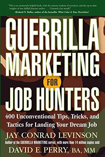 Guerrilla Marketing for Job Hunters: 400 Unconventional Tips, Tricks, and Tactics for Landing Your Dream Job