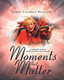 Moments That Matter: A Roadmap for Caregivers and Their Loved Ones with Memory Loss