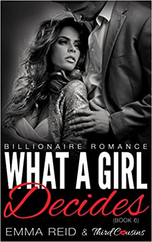 What A Girl Decides: (Billionaire Romance) (Book 6) (Alpha Billionaire Romance Series)