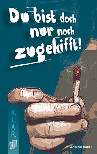 Du bist doch nur noch zugekifft! (K.L.A.R.-Taschenbuch) (German Edition) (Formen Der Gesichter)