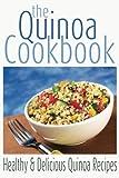 The Quinoa Cookbook: Healthy and Delicious Quinoa Recipes (Superfood Cookbooks) (Volume 1)