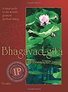 Bhagavad-gita: A Photographic Essay: A visual guide to the world's greatest spiritual dialog