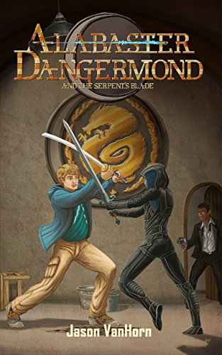 Alabaster Dangermond and the Serpent's Blade (Dangermond Series Book 1) by [VanHorn, Jason]