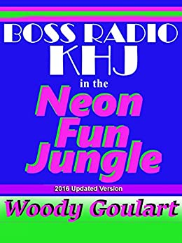 Boss Radio KHJ in the Neon Fun Jungle by [Goulart, Woody]