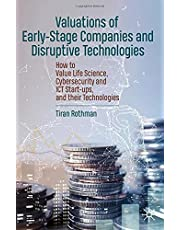 Valuations of Early-Stage Companies and Disruptive Technologies: How to Value Life Science, Cybersecurity and ICT Start-ups, and their Technologies