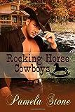 Rocking Horse Cowboys, Pamela Stone, 0989410013