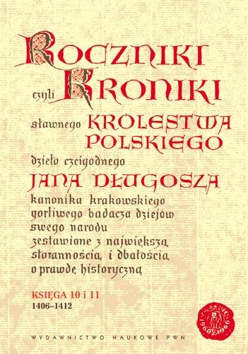 Price comparison product image Roczniki czyli Kroniki slawnego Krolestwa Polskiego. Ksiega 10 i 11. 1406-1412