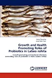 Growth and Health Promoting Roles of Probiotics in Labeo Rohit, Asma Choudhry and Javed Iqbal Qazi, 3848418673