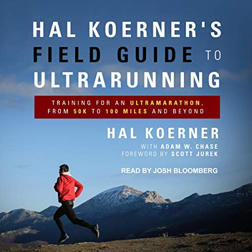 Pdf Outdoors Hal Koerner's Field Guide to Ultrarunning: Training for an Ultramarathon, from 50K to 100 Miles and Beyond